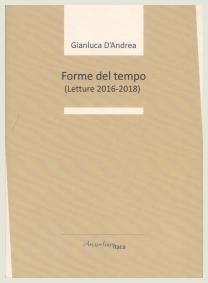 Gianluca D'Andrea – Forme del tempo (letture 2016 – 2018)
