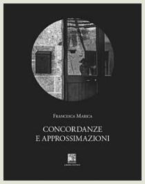 Francesca Marica - Concordanze e approssimazioni - Il Leggio Libreria Editrice, 2019