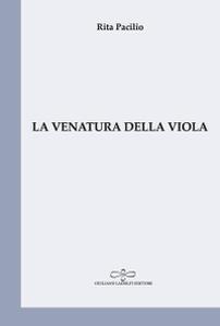 RITA PACILIO: La venatura della viola (Giuliano Ladolfi editore, Borgomanero, Novara, 2019)