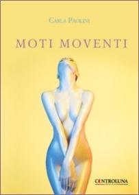 Carla Paolini -Moti moventi- Controluna ed., 2019