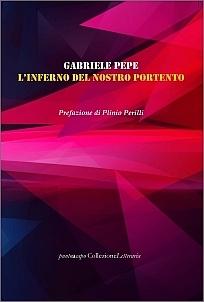 Gabriele Pepe - L'INFERNO DEL NOSTRO PORTENTO - Puntoacapo Editrice, 2019