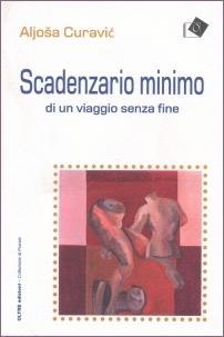 Aljoša Curavić - Scadenzario minimo di un viaggio senza fine - Oltre Edizioni 2020, introduzione di Gabriella Musetti