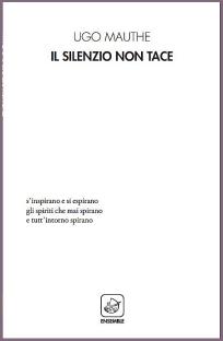 Ugo Mauthe - Il silenzio non tace - Edizioni Ensemble, 2019