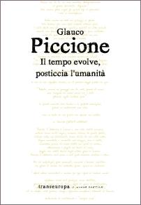 Glauco Piccione -Il tempo evolve, posticcia l'umanità- Transeuropa ed., 2021